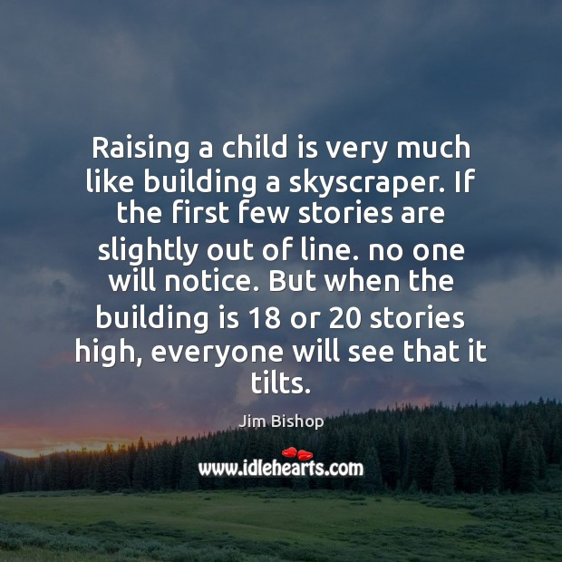 Raising a child is very much like building a skyscraper. If the Image