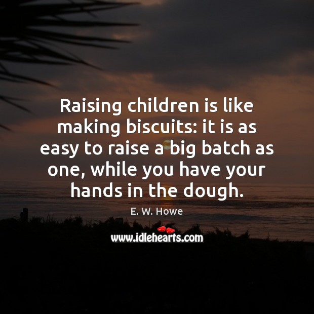 Image, Raising children is like making biscuits: it is as easy to raise