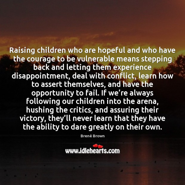 Raising children who are hopeful and who have the courage to be Brené Brown Picture Quote