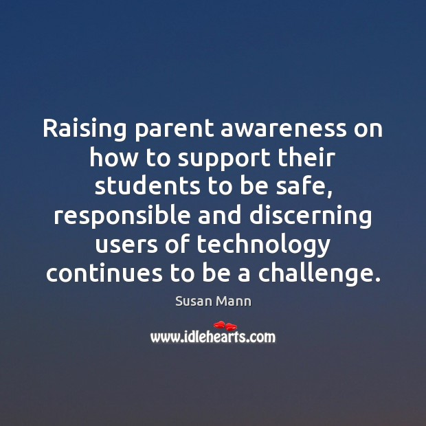 Raising parent awareness on how to support their students to be safe, Susan Mann Picture Quote