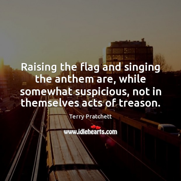 Raising the flag and singing the anthem are, while somewhat suspicious, not Image
