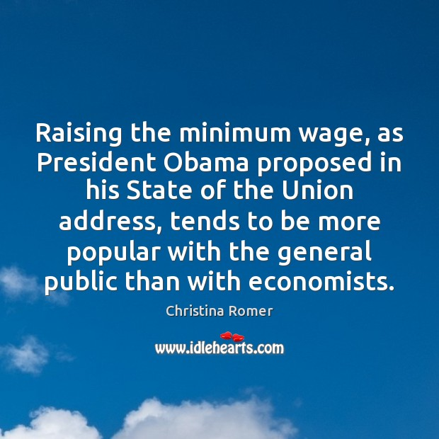 Raising the minimum wage, as President Obama proposed in his State of Christina Romer Picture Quote