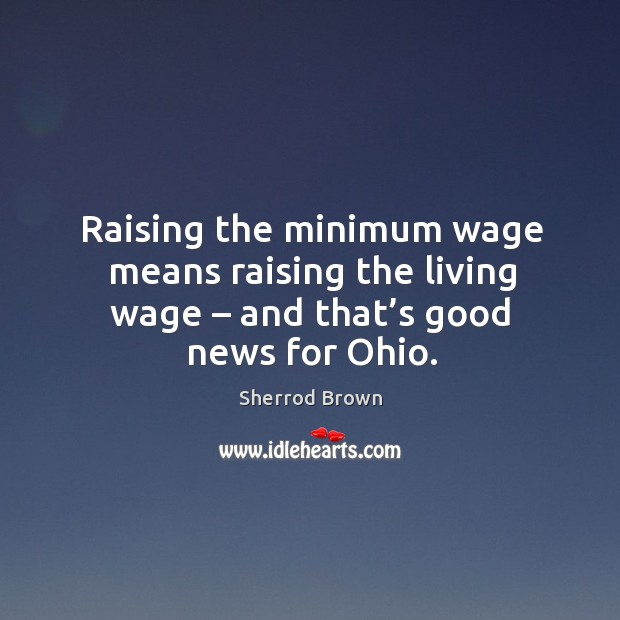 Raising the minimum wage means raising the living wage – and that's good news for ohio. Image