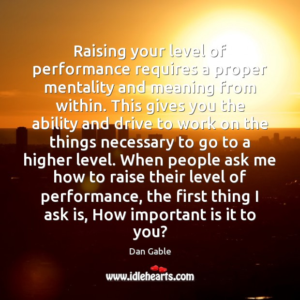 Raising your level of performance requires a proper mentality and meaning from Dan Gable Picture Quote