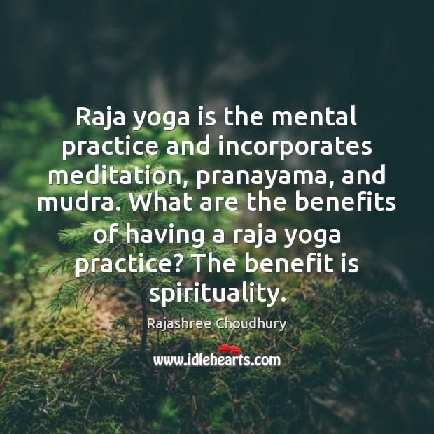 Raja yoga is the mental practice and incorporates meditation, pranayama, and mudra. Rajashree Choudhury Picture Quote
