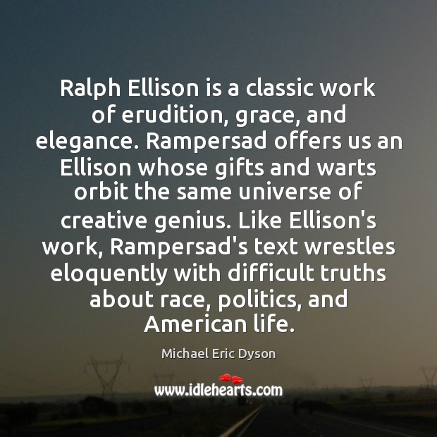 Ralph Ellison is a classic work of erudition, grace, and elegance. Rampersad Michael Eric Dyson Picture Quote