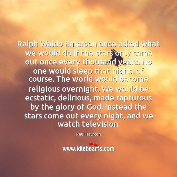 Ralph Waldo Emerson once asked what we would do if the stars Paul Hawken Picture Quote