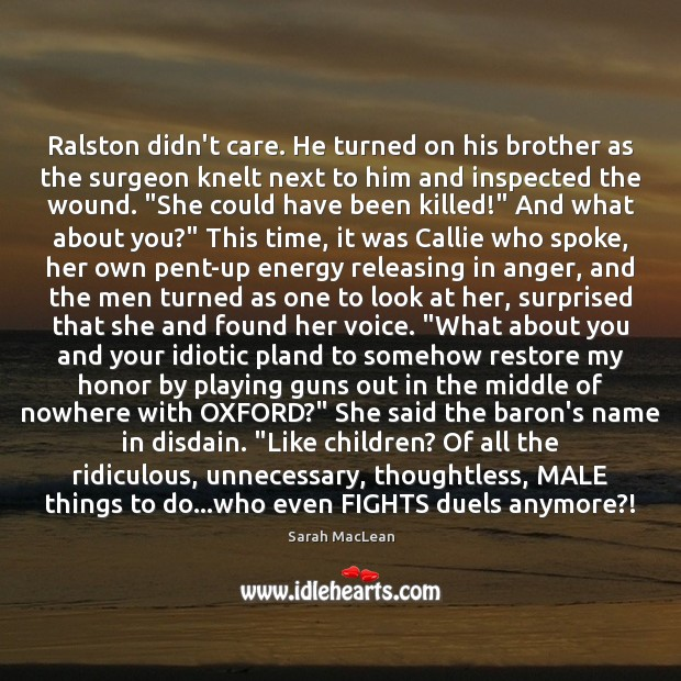 Ralston didn't care. He turned on his brother as the surgeon knelt Sarah MacLean Picture Quote