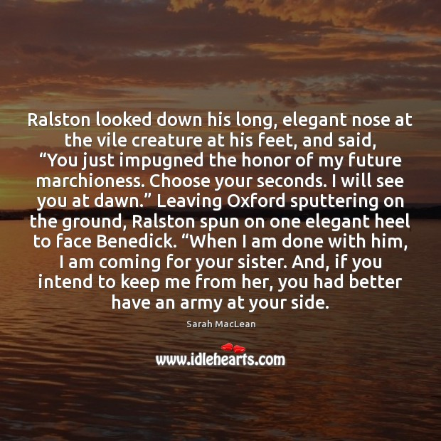 Ralston looked down his long, elegant nose at the vile creature at Sarah MacLean Picture Quote