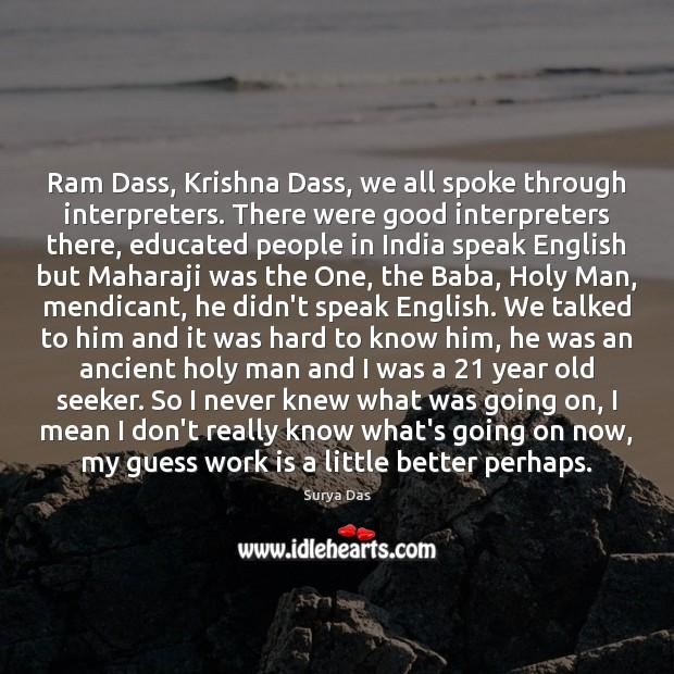 Image, Ram Dass, Krishna Dass, we all spoke through interpreters. There were good