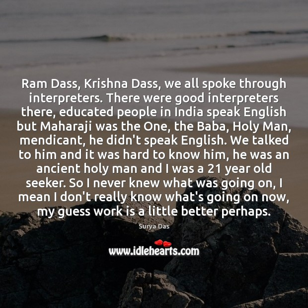 Ram Dass, Krishna Dass, we all spoke through interpreters. There were good Image