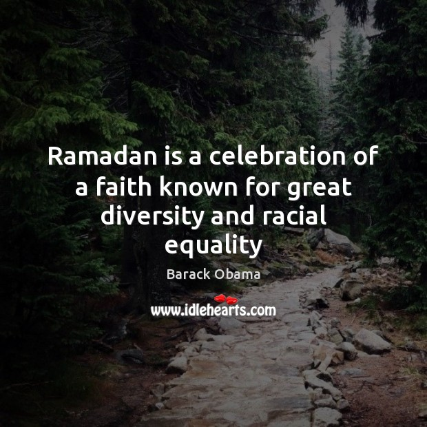 Ramadan is a celebration of a faith known for great diversity and racial equality Ramadan Quotes Image