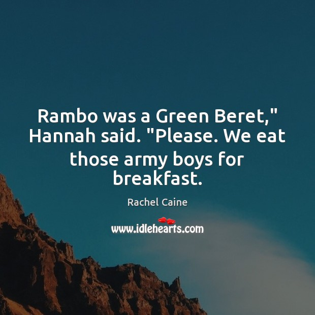"""Rambo was a Green Beret,"""" Hannah said. """"Please. We eat those army boys for breakfast. Rachel Caine Picture Quote"""