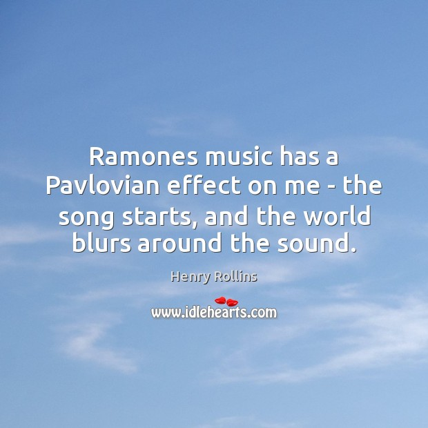 Ramones music has a Pavlovian effect on me – the song starts, Henry Rollins Picture Quote