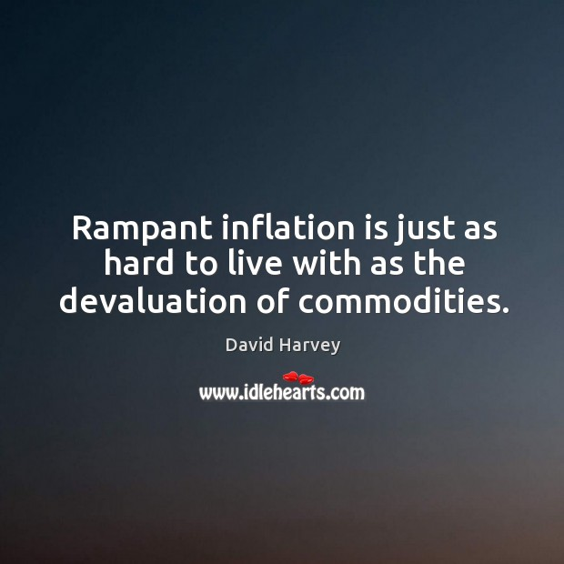 Image, Rampant inflation is just as hard to live with as the devaluation of commodities.