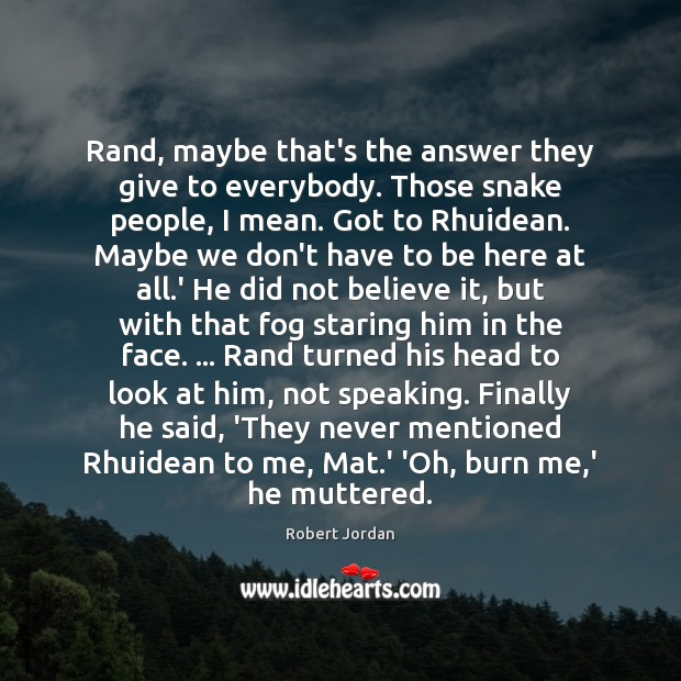 Rand, maybe that's the answer they give to everybody. Those snake people, Image
