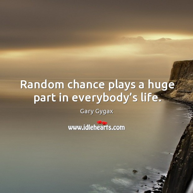 Random chance plays a huge part in everybody's life. Image