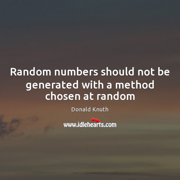 Random numbers should not be generated with a method chosen at random Donald Knuth Picture Quote