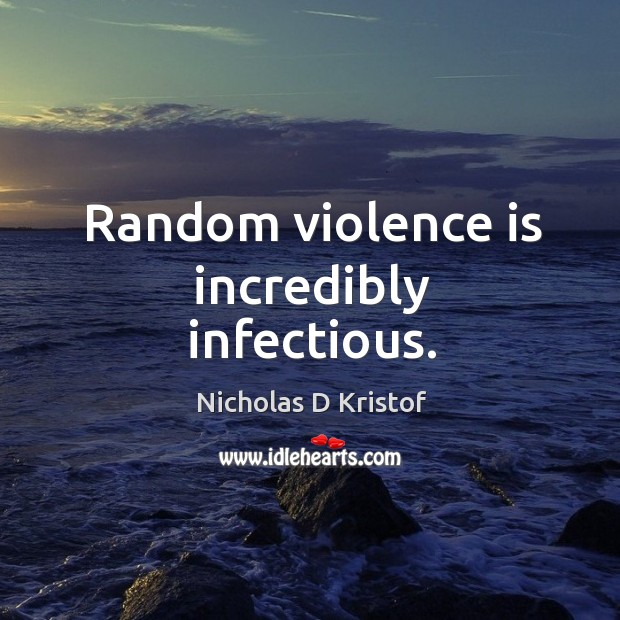Random violence is incredibly infectious. Image