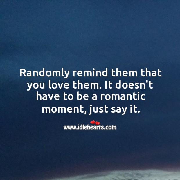 Randomly remind them that you love them. Image