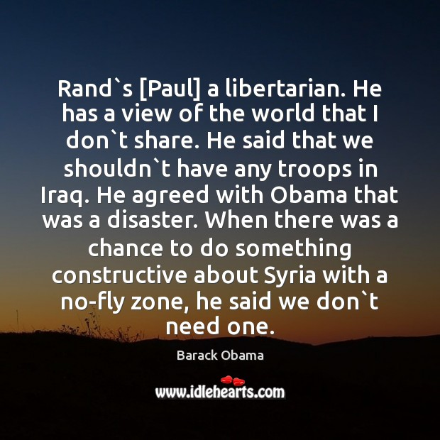 Image, Rand`s [Paul] a libertarian. He has a view of the world
