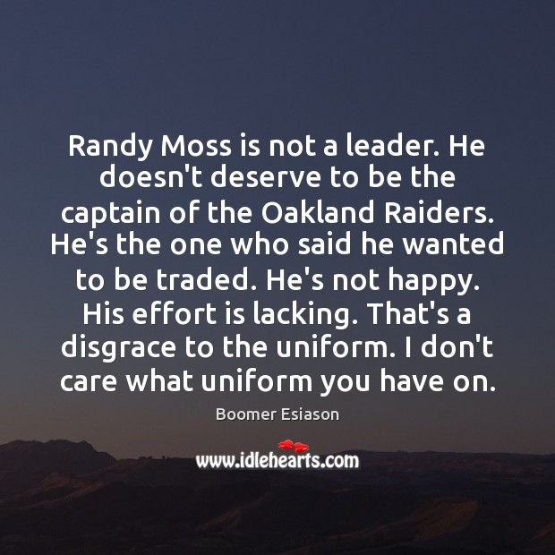 Image, Randy Moss is not a leader. He doesn't deserve to be the