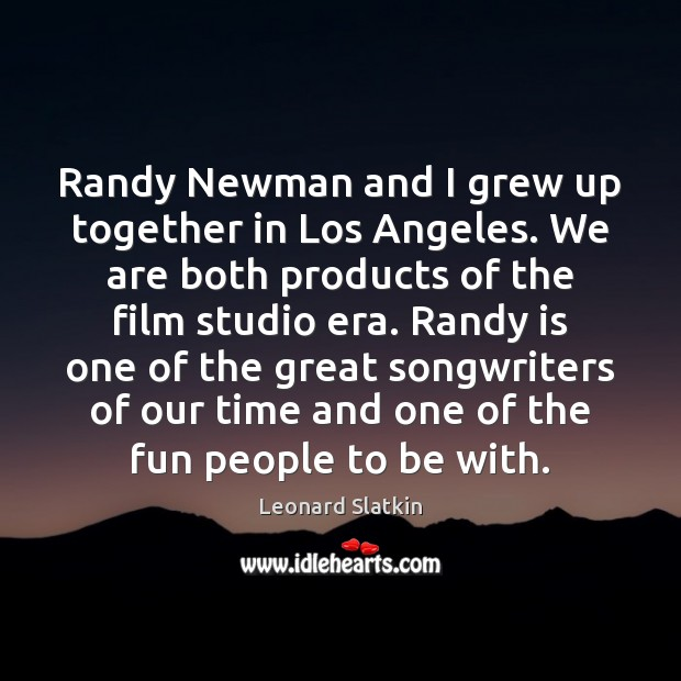 Randy Newman and I grew up together in Los Angeles. We are Image