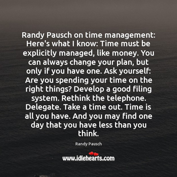 Randy Pausch on time management: Here's what I know: Time must be Randy Pausch Picture Quote