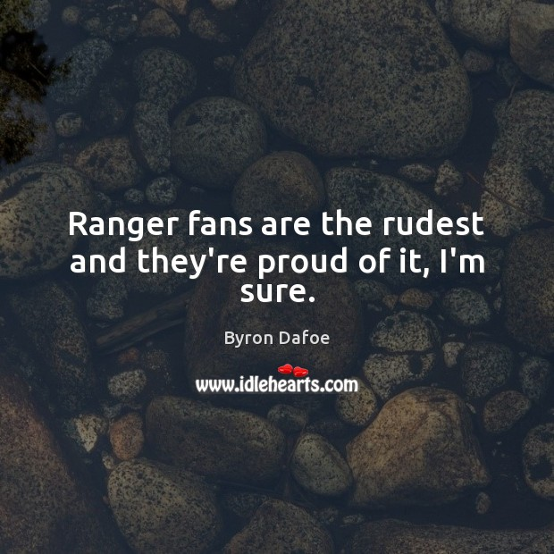 Image, Ranger fans are the rudest and they're proud of it, I'm sure.
