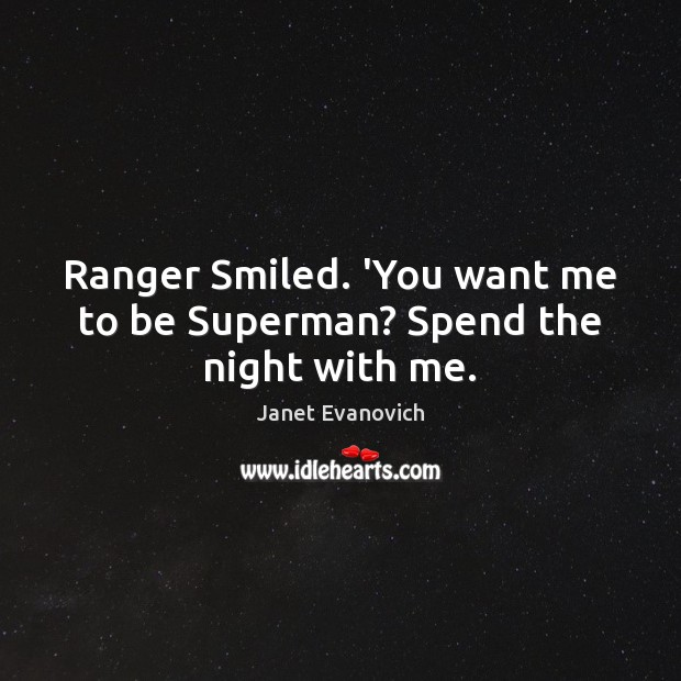 Janet Evanovich Picture Quote image saying: Ranger Smiled. 'You want me to be Superman? Spend the night with me.