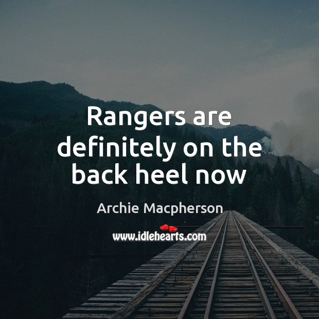 Rangers are definitely on the back heel now Image