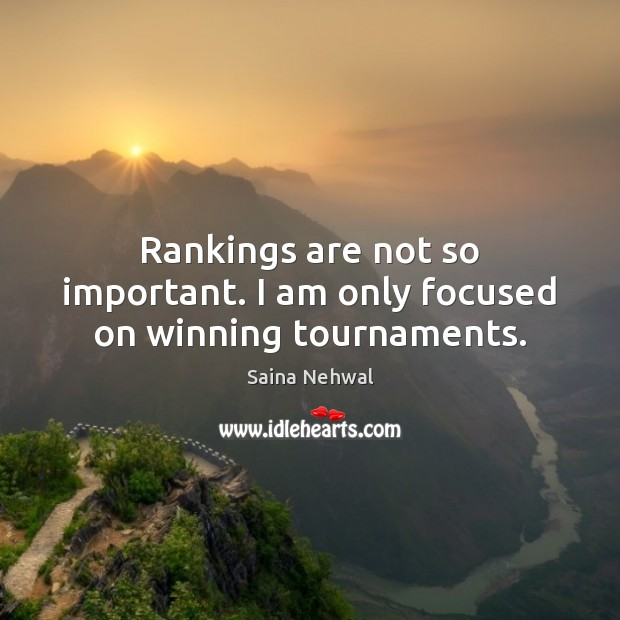 Rankings are not so important. I am only focused on winning tournaments. Image