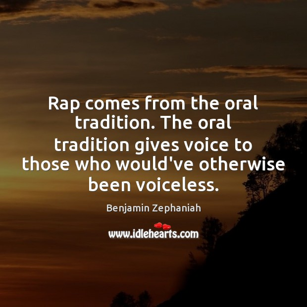Image, Rap comes from the oral tradition. The oral tradition gives voice to