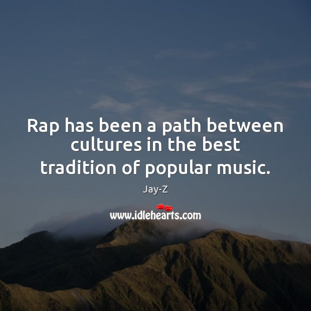 Rap has been a path between cultures in the best tradition of popular music. Jay-Z Picture Quote