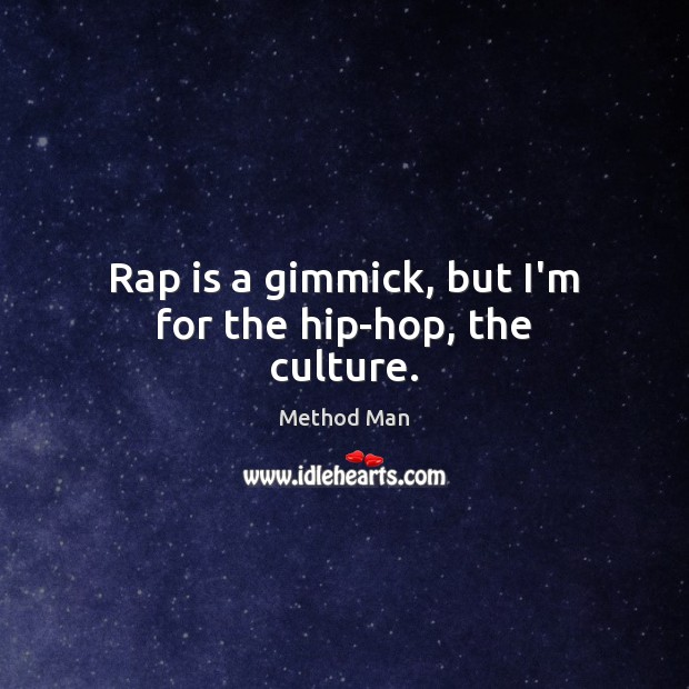 Rap is a gimmick, but I'm for the hip-hop, the culture. Image
