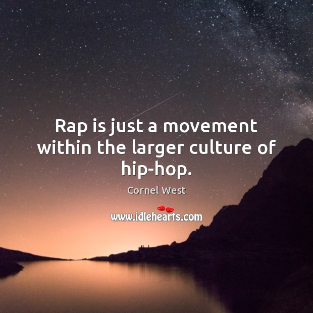 Image, Rap is just a movement within the larger culture of hip-hop.