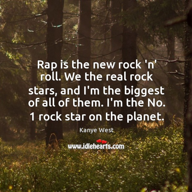 Rap is the new rock 'n' roll. We the real rock stars, Image