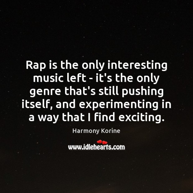 Rap is the only interesting music left – it's the only genre Harmony Korine Picture Quote