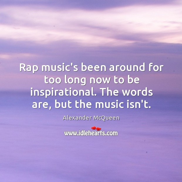 Rap music's been around for too long now to be inspirational. The Image