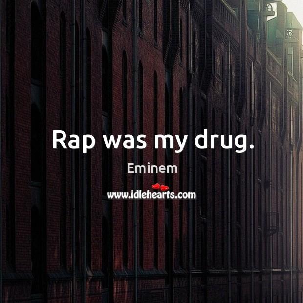 Rap was my drug. Image