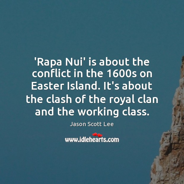 'Rapa Nui' is about the conflict in the 1600s on Easter Island. Easter Quotes Image