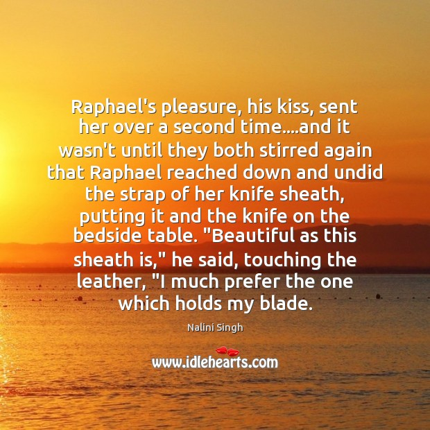 Raphael's pleasure, his kiss, sent her over a second time….and it Nalini Singh Picture Quote