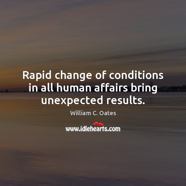 Rapid change of conditions in all human affairs bring unexpected results. Image