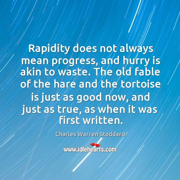 Rapidity does not always mean progress, and hurry is akin to waste. Hurry Quotes Image