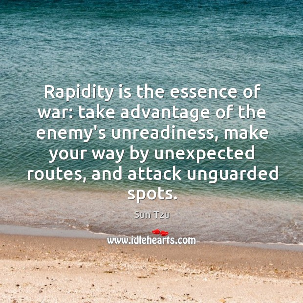 Rapidity is the essence of war: take advantage of the enemy's unreadiness, Image