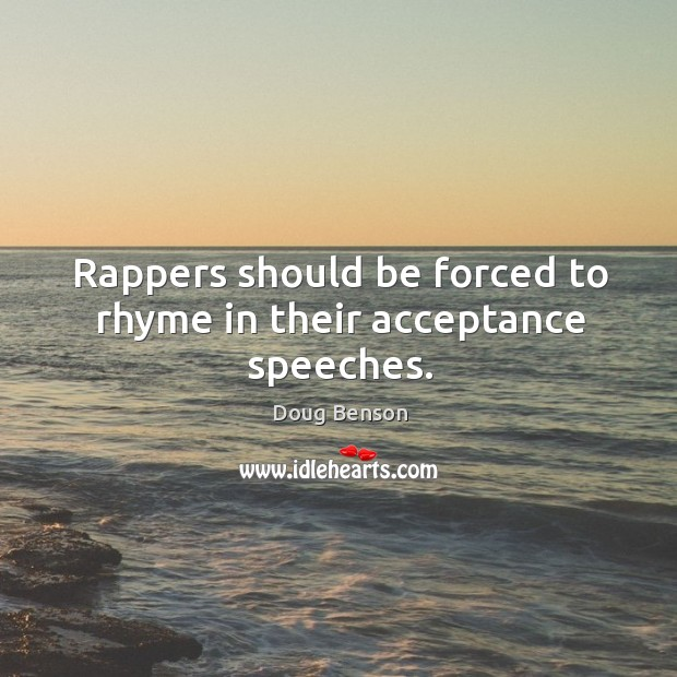 Rappers should be forced to rhyme in their acceptance speeches. Image