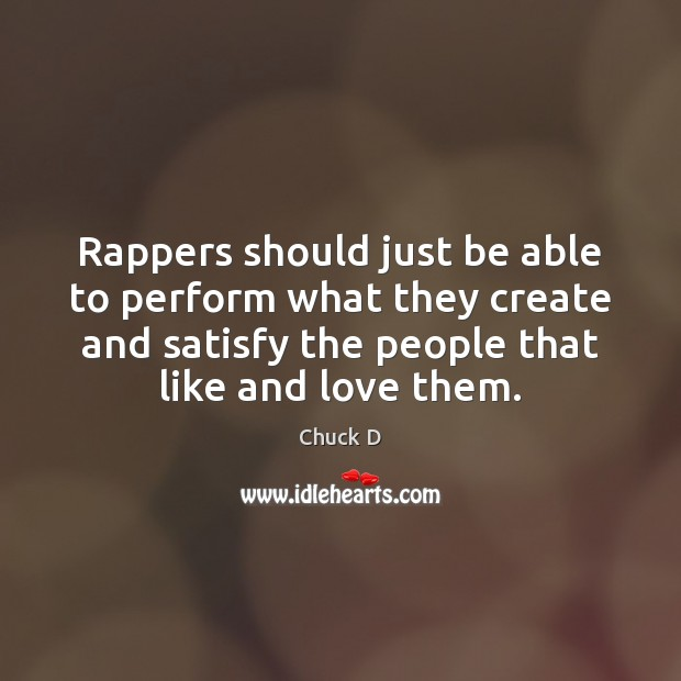 Rappers should just be able to perform what they create and satisfy Image