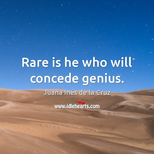 Rare is he who will concede genius. Image