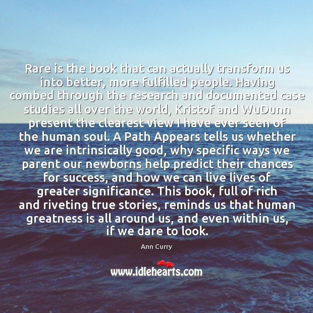Rare is the book that can actually transform us into better, more Ann Curry Picture Quote