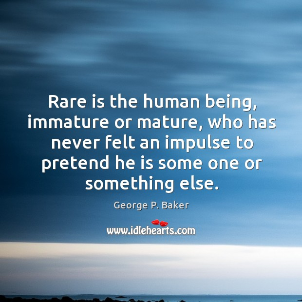 Rare is the human being, immature or mature, who has never felt an impulse to Image